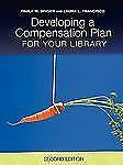 Developing a Compensation Plan for Your Library: By Paula M Singer