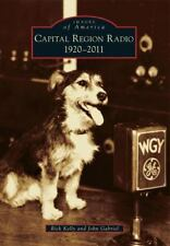 Capital Region Radio : 1920-2011 by John Gabriel and Rick Kelly (2014,...