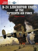 B-24 Liberator Units of the Fifteenth Air Force (Osprey Combat Aircraft 21) b…