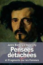 Pensées Détachées : Suivi de : Fragments Sur les Femmes by Jules d'Aurevilly...
