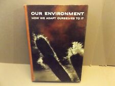 OUR ENVIRONMENT How We Adapt Ourselves To It 1964 hardcover