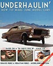 Underhaulin' : How to Make Junk Model Cars by Ignacio Perez and Sebastian...