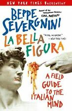 La Bella Figura : A Field Guide to the Italian Mind by Beppe Severgnini...