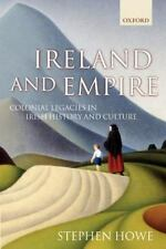 Ireland and Empire: Colonial Legacies in Irish History and Culture: By Howe, ...