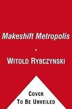 Makeshift Metropolis : Ideas about Cities by Witold Rybczynski (2011, Paperback)