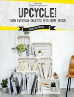 Upcycle! : Turn Everyday Objects Into Home Décor: 50 Easy DIY Projects, Paper...