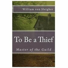 Master of the Guild Ser.: To Be a Thief: Master of the Guild by William...