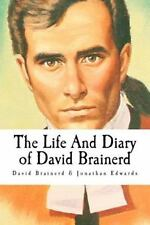 The Life and Diary of David Brainerd by David Brainerd and Jonathan Edwards...