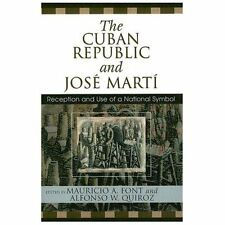 The Cuban Republic and Jose Marti : Reception and Use of a National Symbol...