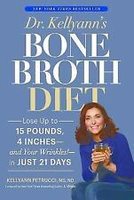 Dr. Kellyann's Bone Broth Diet : Lose Up to 15 Pounds, 4 Inches--and Your...