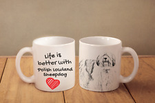"Polish Lowland Sheepdog - ceramic cup, mug ""Life is better"", Ca"
