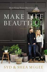 Make Life Beautiful, Syd and Shea McGee, New, Hardcover Book