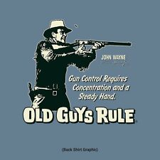 OLD GUYS RULE JOHN WAYNE GUN CONTROL REQUIRES CONCENTRATION AND A STEADY HAND XL