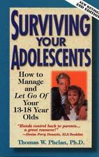 Surviving Your Adolescents: How to Manage—and Let Go of—Your 13–18 Year Olds Ph