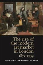The Rise of the Modern Art Market in London, 1850-1939 (2013, Paperback)