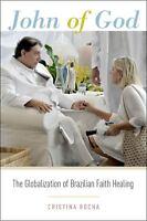 NEW BOOK John of God Globalization Brazilian Faith Healing Cristina Rocha