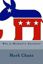 Who Is Michael J. Knowles? by Mark Chans (2017, Paperback)