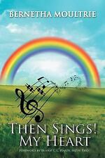 Then Sings! My Heart by Bernetha Moultrie (2011, Paperback)