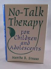 No-Talk Therapy for Children and Adolescents by Martha B. Straus(Hardcover 1999)