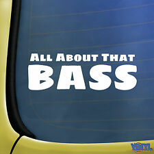 All About That Bass Car Window Bumper Sticker - Funny Novelty Vinyl Decal