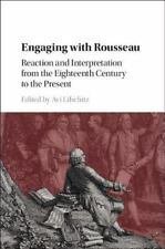 Engaging with Rousseau : Reaction and Interpretation from the Eighteenth Cent...