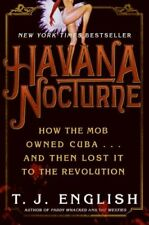Havana Nocturne: How the Mob Owned Cuba and Then L