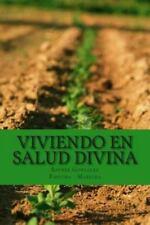 Viviendo en Salud Divina : Salud para el Espiritu, la Mente y el Cuerpo by...