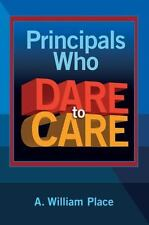 Principals Who Dare to Care by Place, A. William