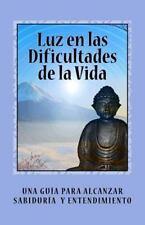 Luz en Las Dificultades de la Vida : Una Guia para Alcanzar Sabiduria y...