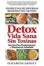 Detox Vida Sana Sin Toxinas: 130 Recetas de Diversas Regiones del Mundo Para Des