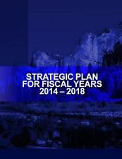 Strategic Plan for Fiscal Years 2014-2018 by United States United States...