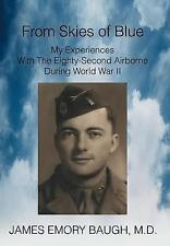 From Skies of Blue: My Experiences With The Eighty-Second Airborne During World