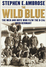 THE WILD BLUE: The Men Who Flew the B-24s Over Germany by Ambrose 2001 HC 1Ed