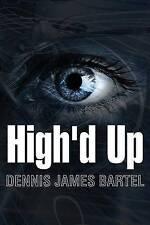 NEW High'd Up by Dennis James Bartel