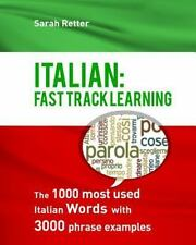 Italian: Fast Track Learning : The 1000 Most Used Italian Words with 3. 000...