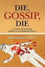 NEW Die, Gossip, Die by Franklin H. Levy