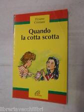 QUANDO LA COTTA SCOTTA Tiziana Cristiani Edizioni Paoline 1996 narrativa romanzo