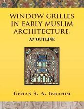 Window Grilles in Early Muslim Architecture : An Outline by Gehan S. A....