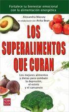 Los superalimentos que curan: Los mejores alimentos y dietas para combatir la de