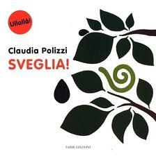 Sveglia!. Libro per bambini di Claudia Polizzi - Cartonato EMME Edizioni