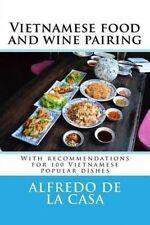 Vietnamese Food Wine Pairing Recommendations for 100 Vi by De La Casa Alfredo