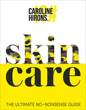 Skincare: The ultimate no-nonsense guide by Caroline Hirons - Hardcover