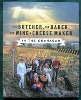 The Butcher, the Baker, the Wine & Cheese Maker in the Okanagan Canada Cookbook