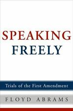 Speaking Freely Trials of the First Amendment Free Speech Constitutional law