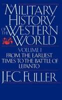 A Military History Of The Western World, Vol. I: From The Earliest Times To T...