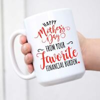 Happy Mother From Your Favorite Financial Burden Gift White Coffee Mug