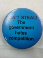 Vtg DON'T STEAL! THE GOVERNMENT HATES COMPETITION Funny pin button pinback *ee1