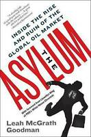 The Asylum. Inside the Rise and Ruin of the Global Oil Market by Goodman, Leah M