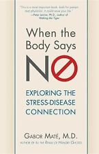 When the Body Says No : Exploring the Stress-Disease Connection by Gabor Mate...