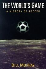 The World's Game: A HISTORY OF SOCCER (Illinois History of Sports)-ExLibrary